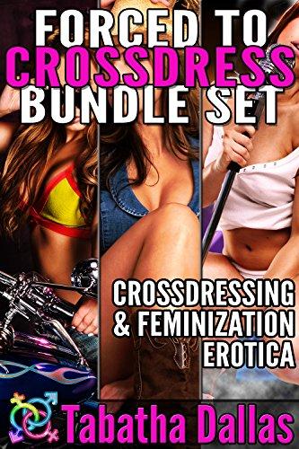 Forced to Crossdress Bundle Set ( Transvestite Fiction ): Crossdressing and Feminization Erotica (English Edition)