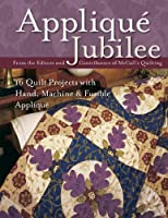 Applique Jubilee: 16 Quilt Projects With Hand, Machine & Fusible Applique