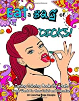 Eat a BAG of DICK Coloring Book: Cussing Coloring Book for Adults,  Swear Words For Stress Relief and Relaxation