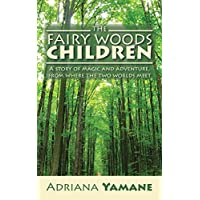 The Fairy Woods Children: A Story of Magic and Adventure, from Where the Two Worlds Meet (English Edition)