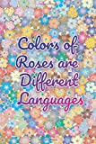 Colors of roses are differant languages notebook for waman and girl: journal Gift For Kids, Girls, Women who like flowers and Writing &Note Taking; ... wife ( elegant personalized journal ) 6x9 inch, 110 pagas (flowrs)
