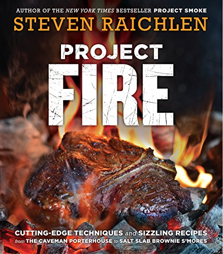 Project Fire: Cutting-Edge Techniques and Sizzling Recipes from the Caveman Porterhouse to Salt Slab Brownie S'Mores (English Edition)