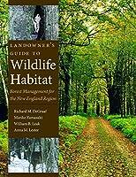Landowner's Guide To Wildlife Habitat: Forest Managment For The New England Region