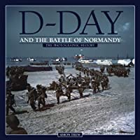 D-Day and the Battle of Normandy: The Photographic History