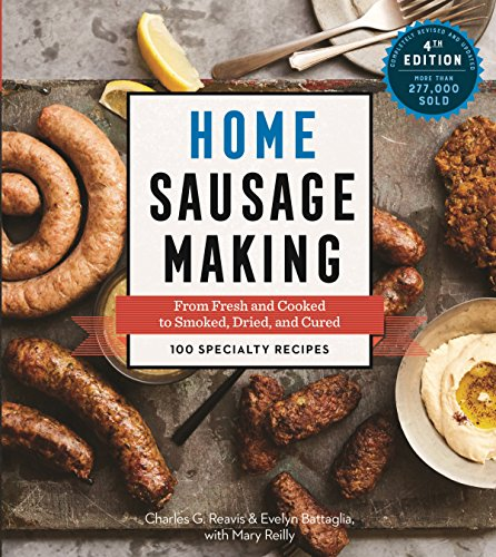 Home Sausage Making, 4th Edition: From Fresh and Cooked to Smoked, Dried, and Cured: 100 Specialty Recipes (English Edition)