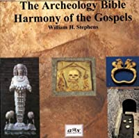 The Archeology of the Bible: Harmony of the Gospels (The Archeology Bible)