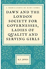 Dawn and the London Society  for Governesses, Young Ladies  of Quality and Serving Girls Kindle Edition