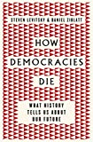 How Democracies Die: What History Tells Us About Our Future