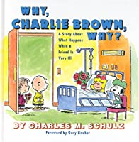 Why, Charlie Brown, Why?: a Story About What Happens When a Friend is Very Ill