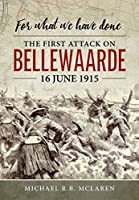 For What We Have Done: The First Attack on Bellewaarde, 16 June 1915