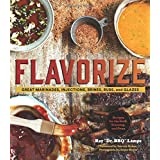Flavorize: Great Marinades, Injections, Brines, Rubs, and Glazes (Marinate Cookbook, Spices Cookbook, Spice Book, Marinating