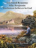 ''Ten Good Reasons: Why Benjamin Buchanan Believes in God''