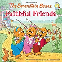 The Berenstain Bears Faithful Friends (Berenstain Bears Living Lights)