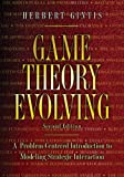 Game Theory Evolving: A Problem-Centered Introduction to Modeling Strategic Interaction - Second Edition