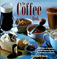 The Coffee Book: More Than 40 Delicious and Refreshing Recipes for Drinks and Desserts