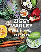 Ziggy Marley and Family Cookbook: Delicious Meals Made With Whole, Organic Ingredients from the Marley Kitchen by Ziggy Marley(2016-10-11)