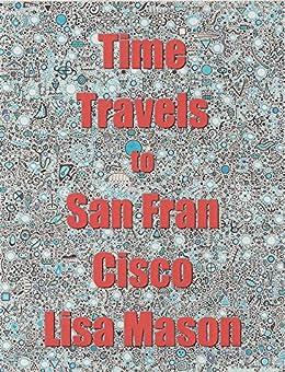 [Mason, Lisa]のTime Travels to San Francisco (English Edition)