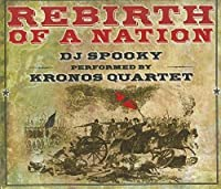 Rebirth of a Nation: DJ Spooky performed by the Kronos Quartet [CD + DVD] by DJ Spooky