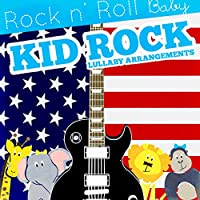 Rock N' Roll Baby Music Toy Lullaby Arrangements of Kid Rock by Rock N' Roll Baby Music