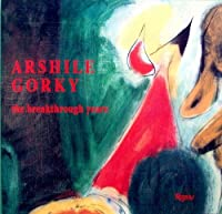 Arshile Gorky: The Breakthrough Years