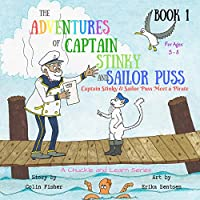 The Adventures of Captain Stinky and Sailor Puss: Captain Stinky & Sailor Puss Meet a Pirate (Chuckle and Learn)