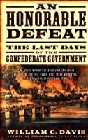 Honorable Defeat: The Last Days of the Confederate Government