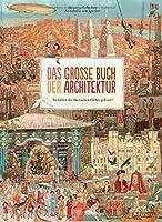 Das grosse Buch der Architektur: So haben die Menschen frueher gebaut!