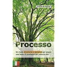 Il Processo: Un modo divertente e semplice per creare una fonte di guadagno per tutta la vita (Italian Edition)
