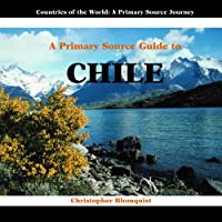 A Primary Source Guide to Chile (Countries of the World: a Primary Source Journey)