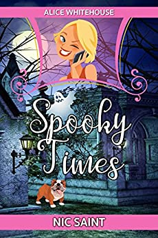 Spooky Times (Alice Whitehouse Book 1) by [Saint, Nic]