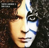 Tokyo Jukebox 2/Bad D.N.a.