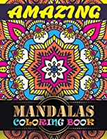Amazing Mandalas Coloring Book: A New Mandala Coloring Book for Adults, Containing Unique Mandalas of Different Styles For Relaxation, Meditation, Happiness and Relief