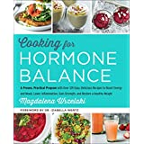 Cooking for Hormone Balance: A Proven, Practical Program with Over 140 Easy, Delicious Recipes to Boost Energy and Mood, Lowe