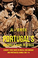 Portugal's Guerilla Wars in Africa: Lisbon's Three Wars in Angola, Mozambique and Portugese Guinea 1961-74
