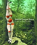 Behind Closed Doors: The Art of Hans Bellmer (California Studies in the History of Art Discovery Series) 画像