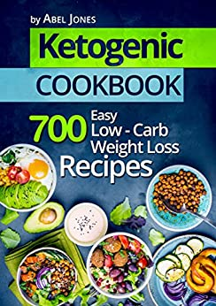 Ketogenic Diet: Top 700 Easy Low-Carb Weight Loss Recipes (The Complete Beginners Cookbook Guide With Meal Plan) by [Jones, Abel]