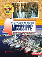 What's Great About Mississippi? (Our Great States)