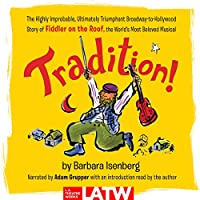 Tradition!: The Highly Improbable, Ultimately Triumphant Broadway-to-Hollywood Story of Fiddler on the Roof, the World's Most Beloved Musical: Library Edition