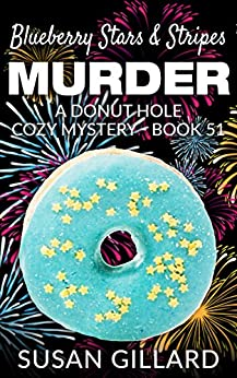 Blueberry Stars & Stripes Murder: A Donut Hole Cozy Mystery - Book 51 by [Gillard, Susan]