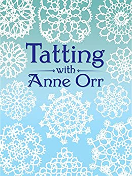 Tatting with Anne Orr (Dover Needlework) by [Orr, Anne]