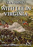 With Lee in Virginia (Annotated): A Story Of The American Civil War (English Edition)