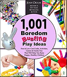 1,001 Boredom Busting Play Ideas: Free and Low Cost Crafts, Activities, Games and Family Fun That Will Help You Raise Happy, Healthy Children (It's All Kid's Play Book 1) by [Oram, Jean]