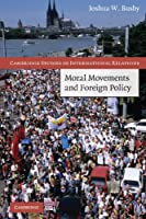 Moral Movements and Foreign Policy (Cambridge Studies in International Relations)