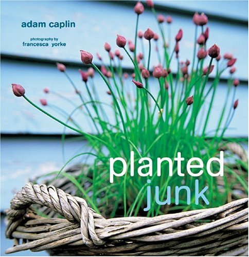 Planted Junk: A New Approach to Container Gardeningの詳細を見る