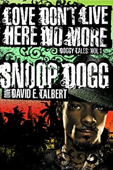 Love Don't Live Here No More: Book One of Doggy Tales by [Dogg, Snoop, Talbert, David E.]