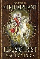 The Triumphant Return of Jesus Christ: Volume II