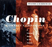 CHOPIN: COMPACT COMPANIONS: A LISTENER'S GUIDE TO THE CLASSICS