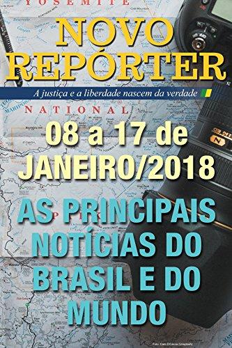 NOVO REPÓRTER: 08 a 17 de JANEIRO/2018 - AS PRINCIPAIS NOTÍCIAS DO BRASIL E DO MUNDO (Portuguese Edition)