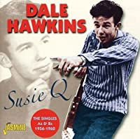 Susie Q - The Singles As & Bs 1956-1960 [ORIGINAL RECORDINGS REMASTERED] by Dale Hawkins (2011-09-13)