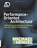 Performance-Oriented Architecture: Rethinking Architectural Design and the Built Environment (Architectural Design Primer)